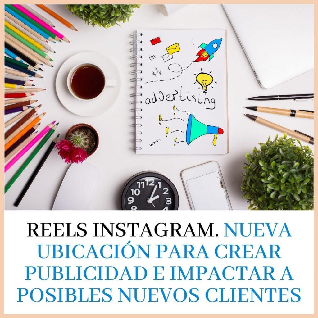 Reels Instagram. Nueva ubicación para crear publicidad e Impactar a posibles nuevos clientes.
